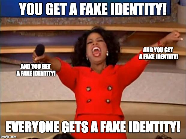 "Oprah says ""You get a Fake Identity"" ""And you get a fake identity"" in the style of the Oprah meme"